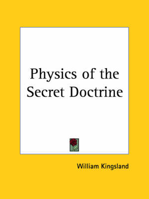 Physics of the Secret Doctrine by William Kingsland