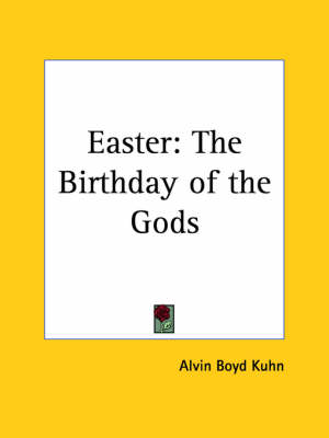 Easter The Birthday of the Gods by A.B. Kuhn