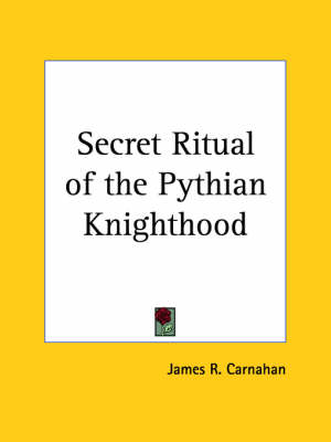 Secret Ritual of the Pythian Knighthood (1890) by James R. Carnahan