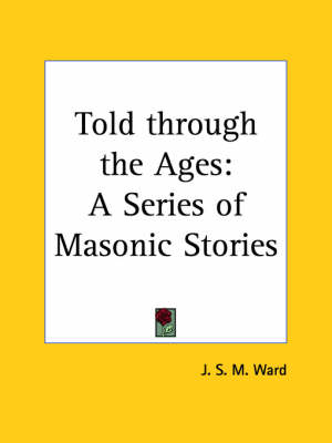 Told Through the Ages Series of Masonic Stories by J.S.M. Ward