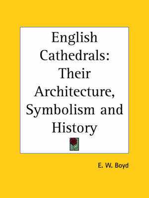 English Cathedrals Their Architecture, Symbolism by E. W. Boyd