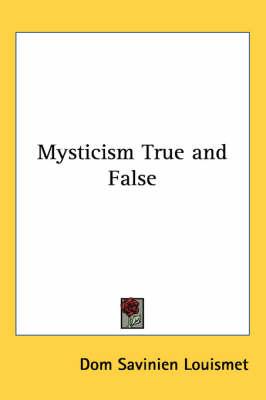 Mysticism True and False by Dom Savinien Louismet