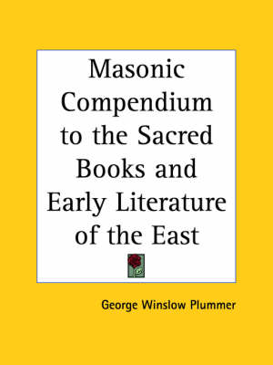 Masonic Compendium to the Sacred Books and Early Literature of the East by George W. Plummer