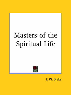 Masters of the Spiritual Life (1916) by F. W. Drake