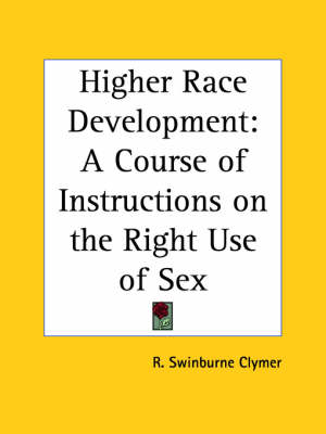 Higher Race Development A Course of Instructions on the Right Use of Sex (1919) by R.Swinburne Clymer