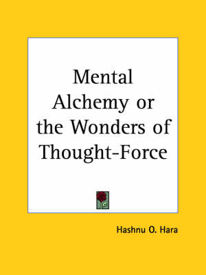 Mental Alchemy or the Wonders of Thought-force (1909) by Hashnu O. Hara, O.Hashnu Hara