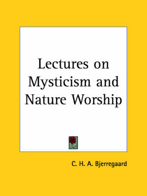 Lectures on Mysticism and Nature Worship (1897) by C.H.A. Bjerregaard, Carl H. Bjerregaard