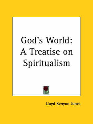 God's World A Treatise on Spiritualism (1919) by Lloyd Kenyon Jones