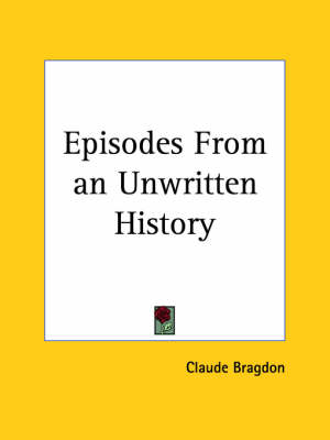 Episodes from an Unwritten History (1910) by Claude Bragdon