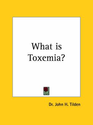 What is Toxemia? by John H. Tilden, John H. Tilden