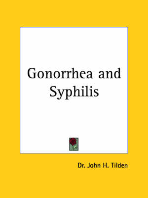 Gonorrhea and Syphilis (1912) by John H. Tilden, John H. Tilden