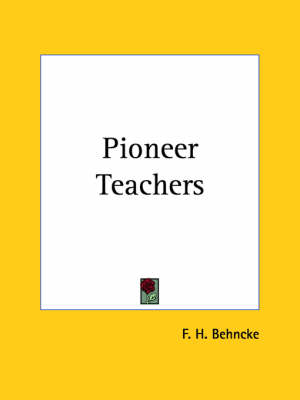 Pioneer Teachers by F.H. Behncke