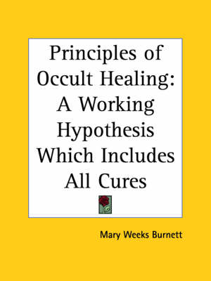 Principles of Occult Healing A Working Hypothesis Which Includes All Cures (1918) by Mary W. Burnett
