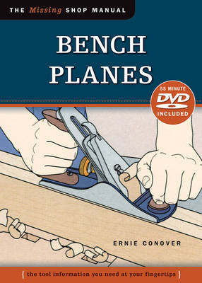 Bench Planes The Tool Information You Need at Your Fingertips by Ernie Conover
