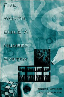 Five Women Build a Number System by Robert Speiser, Charles Walter