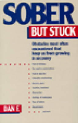 Sober But Stuck Obstacles Most Often Encountered That Keep Us From Growing In Recovery by Dan F.