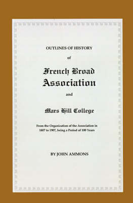 French Broad Association and Mars Hill College Outlines of History from the Organization of the Association in 1807 to 1907, Being a Period of 100 Ye by John Ammons
