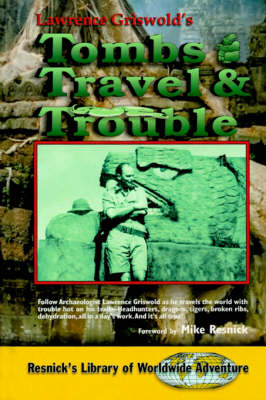 Tombs, Travel and Trouble by Lawrence Griswold, Mike Resnick