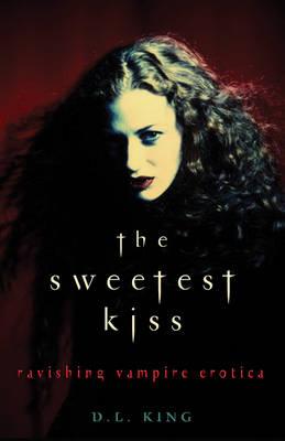 The Sweetest Kiss - Ravishing Vampire Erotica by D.L. King