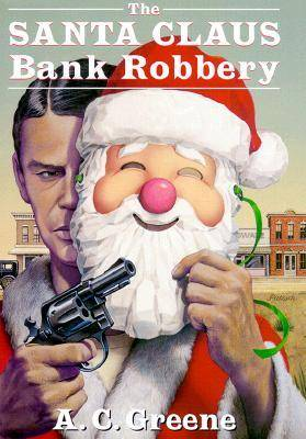The Santa Claus Bank Robbery by A.C. Greene