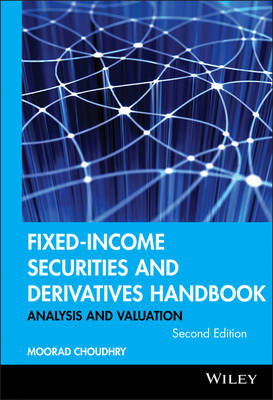 Fixed Income Securities and Derivatives Handbook Analysis and Valuation by Moorad Choudhry