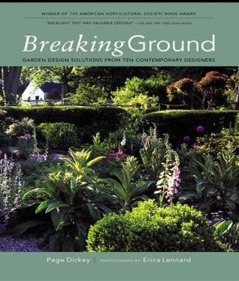 Breaking Ground Garden Design Solutions from Ten Contemporary Designers by Page Dickey, Erica Lennard
