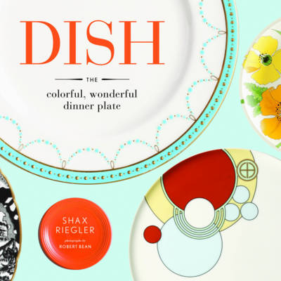 Dish The Colorful, Wonderful Dinner Plate by Shax Riegler
