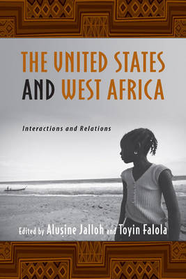 The United States and West Africa Interactions and Relations by Alusine Jalloh