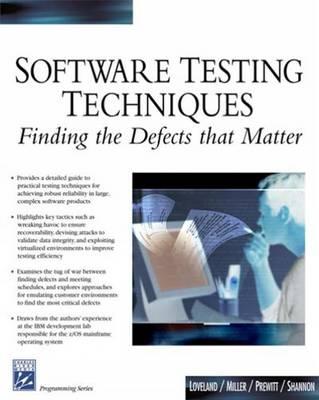 Software Testing Techniques Finding the Defects That Matter by Scott Loveland, Geoffrey Miller, Richard Prewitt, Michael Shannon