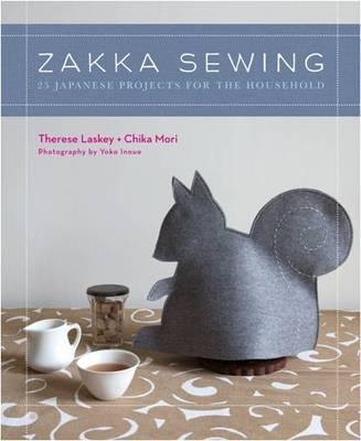 Zakka Sewing 25 Cute Projects from Japan by Therese Laskey, Chika Mori, Yoko Inoue