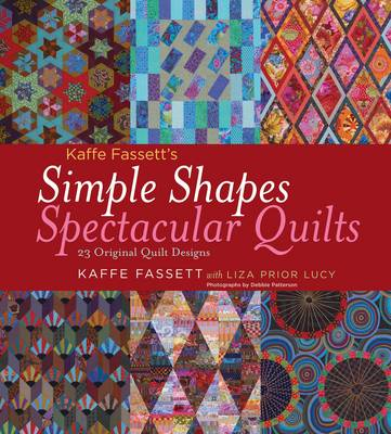 Simple Shapes Spectacular Quilts 23 Original Quilt Designs by Kaffe Fassett