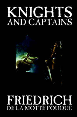 Knights and Captains by Friedrich de-La-Motte Fouque