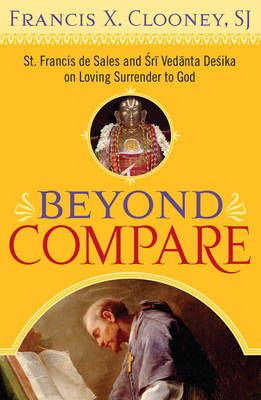 Beyond Compare St. Francis de Sales and Sri Vedanta Desika on Loving Surrender to God by Francis X. Clooney