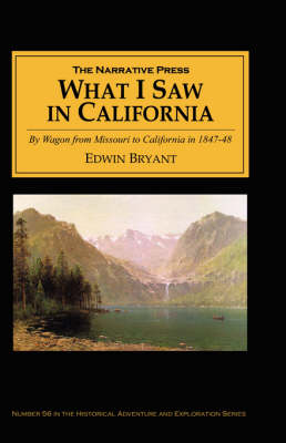 What I Saw in California By Wagon from Missouri to California in 1847-48 by Edwin Bryant