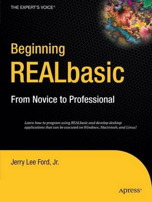 Beginning REALBasic From Novice to Professional by J. Ford