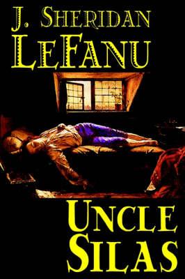 Uncle Silas by J.Sheridan Lefanu, Fiction Mystery & Detective, Classics, Literary by J Sheridan Lefanu
