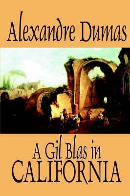 A Gil Blas in California by Alexandre Dumas, Fiction, Literary by Alexandre Dumas