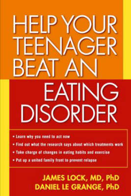 Help Your Teenager Beat an Eating Disorder by Daniel Le Grange, James E. Lock