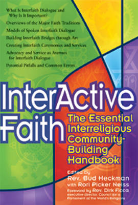 Interactive Faith The Essential Interreligious Community-building Handbook by Bud Heckman, Rori Picker Neiss