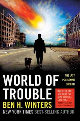 World of Trouble The Last Policeman Book III by Ben H. Winters