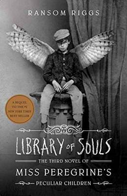 Library of Souls The Third Novel of Miss Peregrine's Peculiar Children by Ransom Riggs
