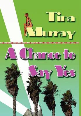 A Chance to Say Yes by Tina Murray