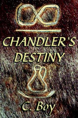 Chandler's Destiny by C- Boy
