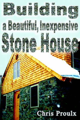 Building a Beautiful Inexpensive Stone House by Chris Proulx