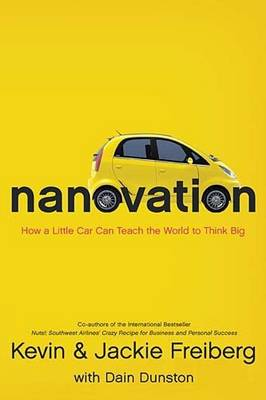 Nanovation How a Little Car Can Teach the World to Think Big and Act Bold by Dr Kevin, Ph.D. Freiberg, Dr Jackie Freiberg, Dain Dunston