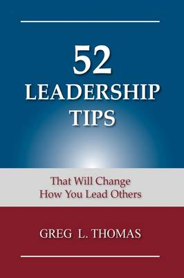 52 Leadership Tips by Greg L Thomas
