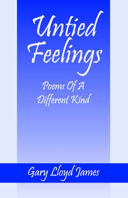 Untied Feelings Poems of a Different Kind by Gary Lloyd James