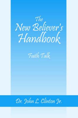 The New Believer's Handbook by John L, Jr, PhD Clinton, Dr John L Clinton