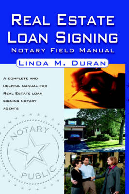 Real Estate Loan Signing Notary Field Manual by Linda M Duran