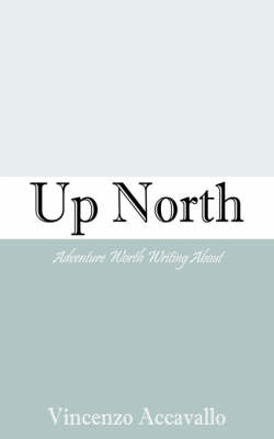 Up North Adventure Worth Writing about by Vincenzo Accavallo